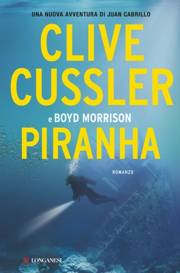 Piranha - Oregon Files - Le avventure del capitano Juan Cabrillo ebook by Clive Cussler,Boyd Morrison