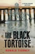 The Black Tortoise - A Peter Strand Mystery ebook by Ronald Tierney