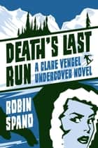 Death's Last Run - A Clare Vengel Undercover Novel ebook by Robin Spano
