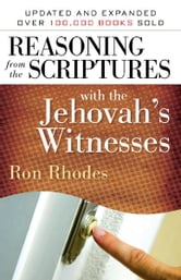 Reasoning from the Scriptures with the Jehovah's Witnesses ebook by Ron Rhodes