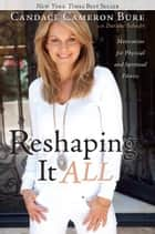 Reshaping It All ebook by Candace Cameron Bure, Darlene Schacht