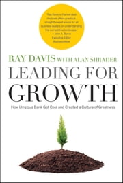 Leading for Growth - How Umpqua Bank Got Cool and Created a Culture of Greatness ebook by Raymond P. Davis,Alan Shrader