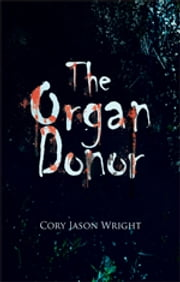 The Organ Donor ebook by Cory Jason Wright