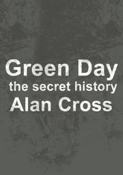 Green Day - the secret history ebook by Alan Cross