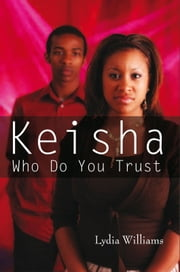 Keisha Who Do You Trust - Our Life Stories ebook by Lydia Williams