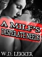 A MILF's Desperate Needs ebook by W.D. Lekker