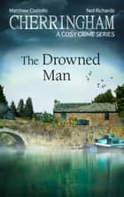 Cherringham - The Drowned Man - A Cosy Crime Series ebook by