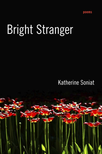 Bright Stranger - Poems ebook by Katherine Soniat