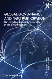 Global Governance and NGO Participation - Shaping the information society in the United Nations ebook by Charlotte Dany