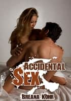Accidental Sex ebook by Breana Kohr
