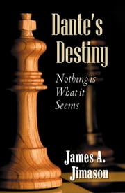 Dante's Destiny: Nothing is What it Seems ebook by James A. Jimason