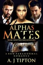 Alpha's Mates - A MFM Menage Paranormal Romance ebook by AJ Tipton