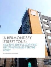 A Bermondsey Street Tour - Great Food, Beautiful Architecture, Quirky Boutiques, and Interesting History ebook by Green Travel Guide