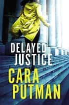Delayed Justice ebook by Cara C. Putman