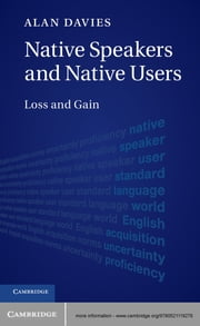 Native Speakers and Native Users - Loss and Gain ebook by Alan Davies