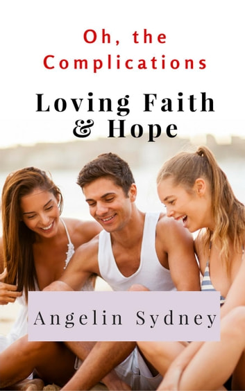 Loving Faith and Hope - Oh, the Complications, #1 ebook by Angelin Sydney