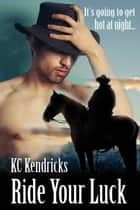 Ride Your Luck ebook by KC Kendricks