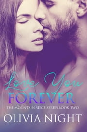Love You Forever - The Mountain Siege Series ebook by Olivia Night
