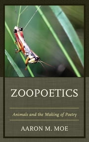 Zoopoetics - Animals and the Making of Poetry ebook by Aaron M. Moe