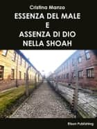 Essenza del male e assenza di Dio nella Shoah ebook by Cristina Manzo