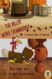 The Killer Wore Cranberry: A Fourth Meal of Mayhem ebook by J. Alan Hartman,Barbara Metzger,Earl Staggs