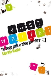 Just Write - The Virgin Guide to Telling Your Story ebook by Gabrielle Mander