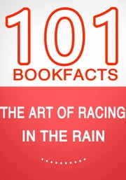 The Art of Racing in the Rain - 101 Amazing Facts You Didn't Know ebook by G Whiz