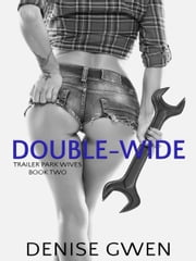 Trailer Park Wives Part Two - The Doublewide Edition ebook by Denise Gwen