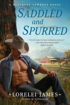 Saddled and Spurred ebook by Lorelei James