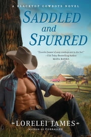 Saddled and Spurred - A Blacktop Cowboys Novel ebook by Lorelei James
