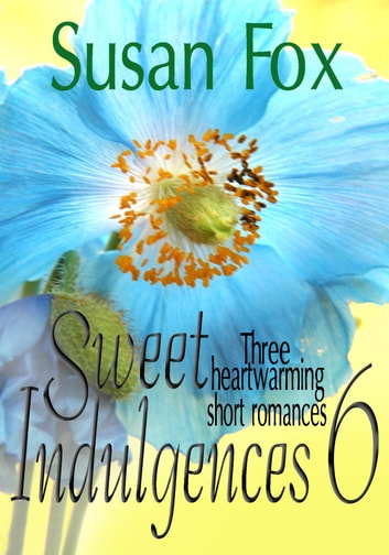 Sweet Indulgences 6: Three heartwarming short romances ebook by Susan Fox,Susan Lyons
