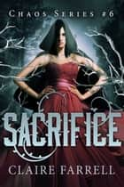 Sacrifice - Chaos #6 ebook by Claire Farrell