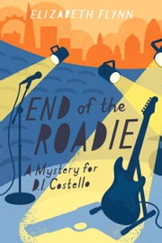 End of the Roadie ebook by Elizabeth Flynn