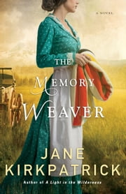 The Memory Weaver - A Novel ebook by Jane Kirkpatrick