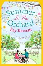 Summer in the Orchard - Funny, romantic and unforgettable ebook by Fay Keenan