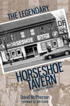 The Legendary Horseshoe Tavern - A Complete History ebook by David McPherson, Jim Cuddy, singer-songwriter,...