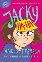 Jacky Ha-Ha ebook by Chris Grabenstein, James Patterson, Kerascoët