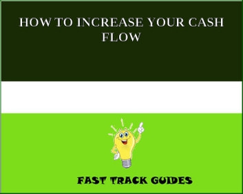 HOW TO INCREASE YOUR CASH FLOW ebook by Alexey