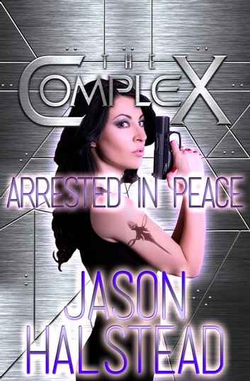 Arrested in Peace - The Complex ebook by Jason Halstead,The Complex Book Series