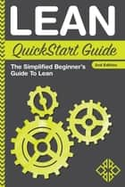 Lean QuickStart Guide - The Simplified Beginner's Guide to Lean ebook by ClydeBank Business, Benjamin Sweeney