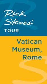 Rick Steves' Tour: Vatican Museum, Rome ebook by Rick Steves,Gene Openshaw