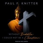 Without Buddha I Could Not Be a Christian audiobook by Paul F. Knitter