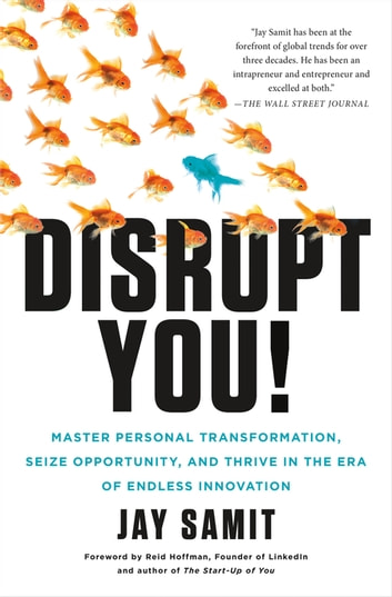 Disrupt You! - Master Personal Transformation, Seize Opportunity, and Thrive in the Era of Endless Innovation ebook by Jay Samit