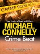 Crime Beat ebook by Michael Connelly