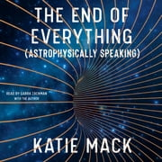 The End of Everything - (Astrophysically Speaking) audiobook by Katie Mack
