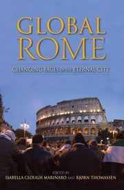 Global Rome - Changing Faces of the Eternal City ebook by Isabella Clough Marinaro,Bjørn Thomassen