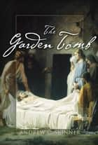 Garden Tomb ebook by Andrew C. Skinner