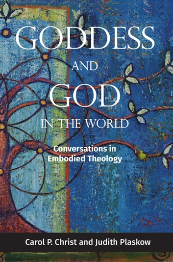Goddess and God in the World - Conversations in Embodied Theology ebook by Carol P. Christ,Judith Plaskow