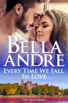 Every Time We Fall In Love (The New York Sullivans) 電子書籍 by Bella Andre