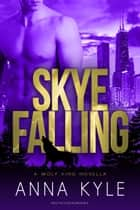 Skye Falling ebook by Anna Kyle